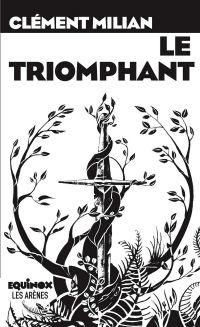 Le Triomphant | Milian, Clément (1981-....). Auteur