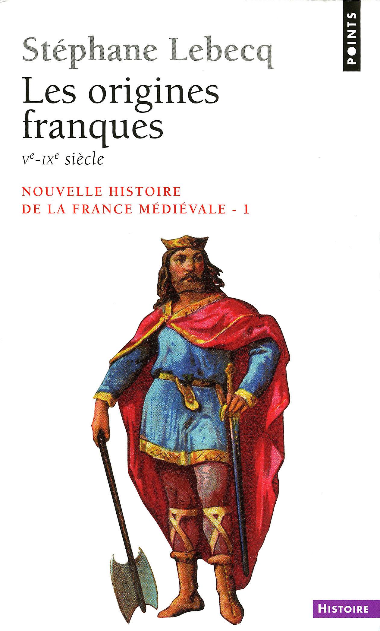 Origines franques - Ve-IXe siècle. Nouvelle histoire de la France médiévale (Les)