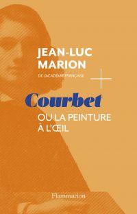 Courbet. Ou la peinture à l'oeil | Marion, Jean-Luc (1946-....). Auteur
