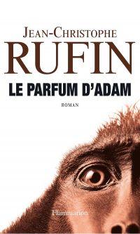 Le parfum d'Adam | Rufin, Jean-Christophe. Auteur