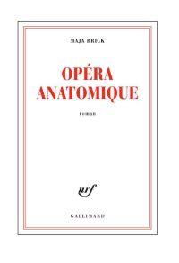 Opéra anatomique | Brick, Maja. Auteur
