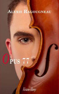 Opus 77 | Ragougneau, Alexis. Auteur