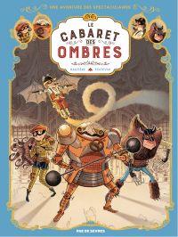 Les Spectaculaires - Tome 1 - Le Cabaret des ombres | Hautière, Régis (1969-....). Auteur