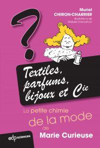 Textiles, parfums, bijoux et Cie: la petite chimie de la mode de Marie Curieuse