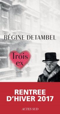 Trois ex | Detambel, Régine. Auteur