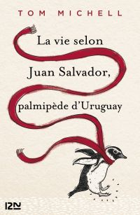 La vie selon Juan Salvador, palmipède d'Uruguay | Michell, Tom. Auteur