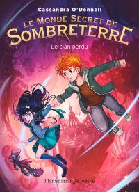 Le Monde secret de Sombreterre (Tome 1)  - Le Clan perdu | O'Donnell, Cassandra