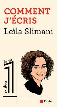 Comment j'écris | Slimani, Leïla (1981-....). Personne interviewée