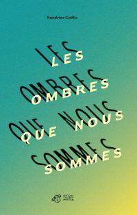 Les ombres que nous sommes | Caillis, Sandrine. Auteur