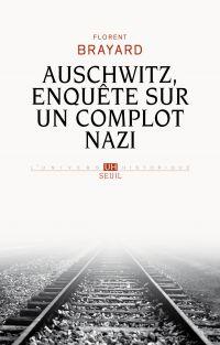Auschwitz, enquête sur un complot nazi | Brayard, Florent (1967-....). Auteur