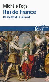 Roi de France. De Charles VIII à Louis XVI