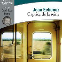Caprice de la reine | Echenoz, Jean. Auteur