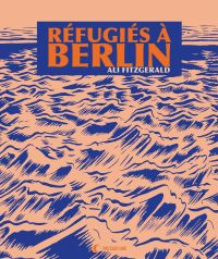 Réfugiés à Berlin | Fitzgerald, Ali. Auteur