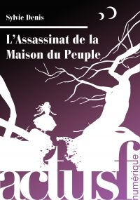 L'Assassinat de la maison du peuple | DENIS, Sylvie. Auteur
