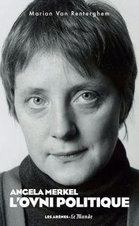 Angela Merkel, l'ovni politique | Van Renterghem, Marion. Auteur