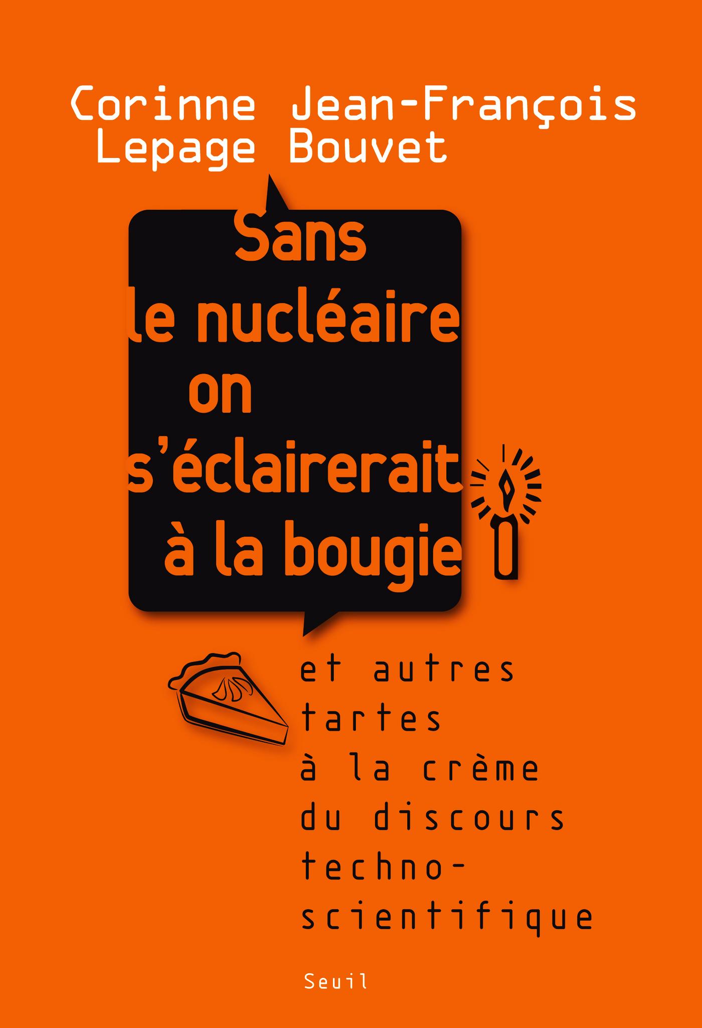 Sans le nucléaire on s'éclairerait à la bougie. Et autres tartes à la crème du discours technoscient