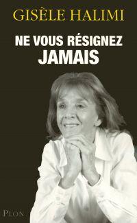 Ne vous résignez jamais. | Halimi, Gisèle (1927-2020). Auteur