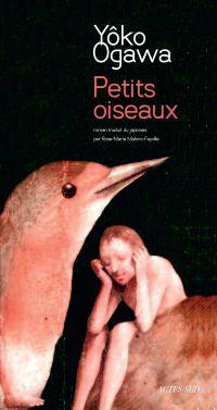 Petits oiseaux | Ogawa, Yôko (1962-....). Auteur