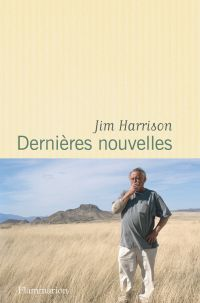 Dernières nouvelles | Harrison, Jim. Auteur