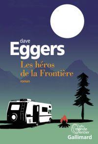 Les héros de la Frontière | Eggers, Dave. Auteur