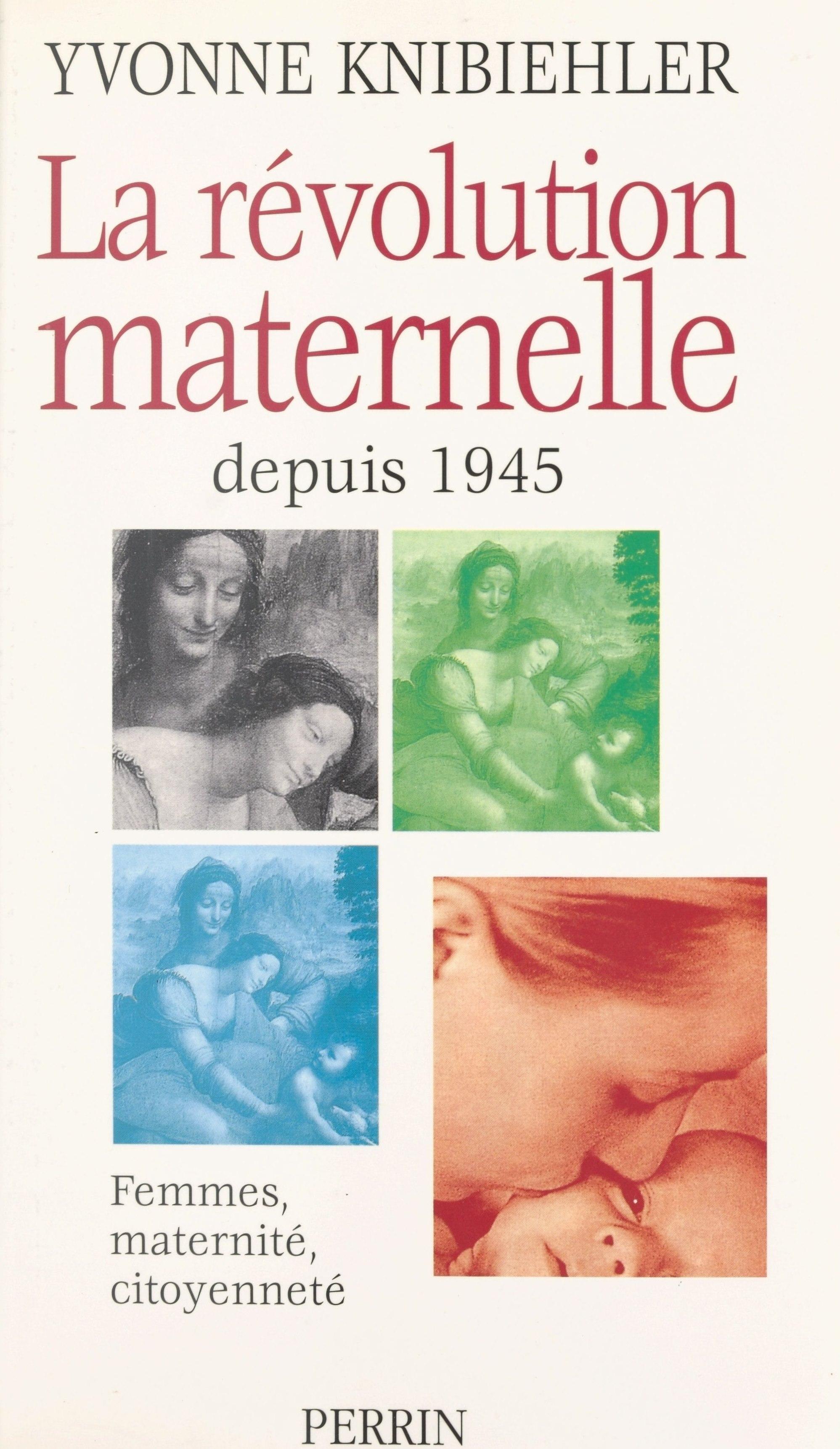 La révolution maternelle depuis 1945 : femmes, maternité, citoyenneté
