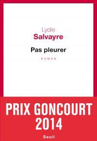 Pas pleurer | Salvayre, Lydie