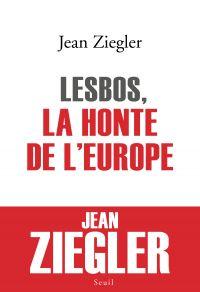 Lesbos, la honte de l'Europe | Ziegler, Jean. Auteur