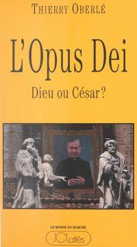 L'Opus Dei : Dieu ou César ?