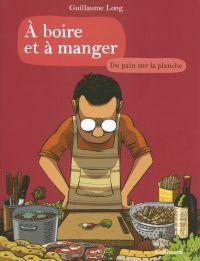 À boire et à manger (Tome 3) - Du pain sur la planche | Long, Guillaume (1977-....). Auteur