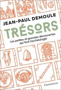 Trésors. Les petites et grandes difficultés qui font l'archéologie | Demoule, Jean-Paul. Auteur