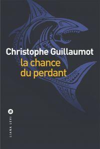 La chance du perdant | Guillaumot, Christophe. Auteur