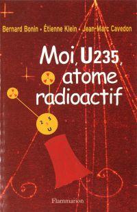 Moi U235, atome radioactif