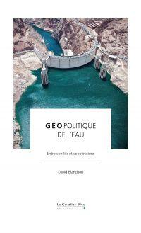 Géopolitique de l'eau | Blanchon, David (1973-....). Auteur