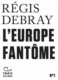 Tracts (N°1) - L'Europe fantôme | Debray, Régis. Auteur