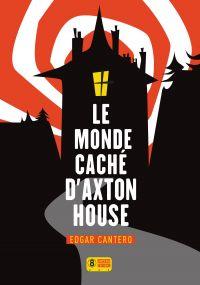 Le Monde caché d'Axton House | Cantero, Edgar (1981-....). Auteur
