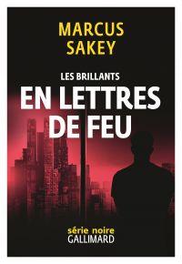 Les Brillants (Tome 3) - En lettres de feu | Sakey, Marcus. Auteur