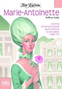 Marie-Antoinette. Princesse autrichienne à Versailles, 1769-1771