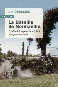 La bataille de Normandie : 6 juin-12 septembre 1944 : 100 jours en enfer