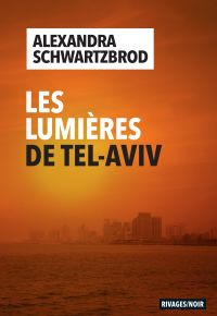 Les Lumières de Tel Aviv | Schwartzbrod, Alexandra. Auteur