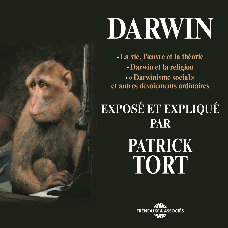 Darwin exposé et expliqué par Patrick Tort