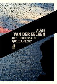 Des lendemains qui hantent | Van Der Eecken, Alain. Auteur