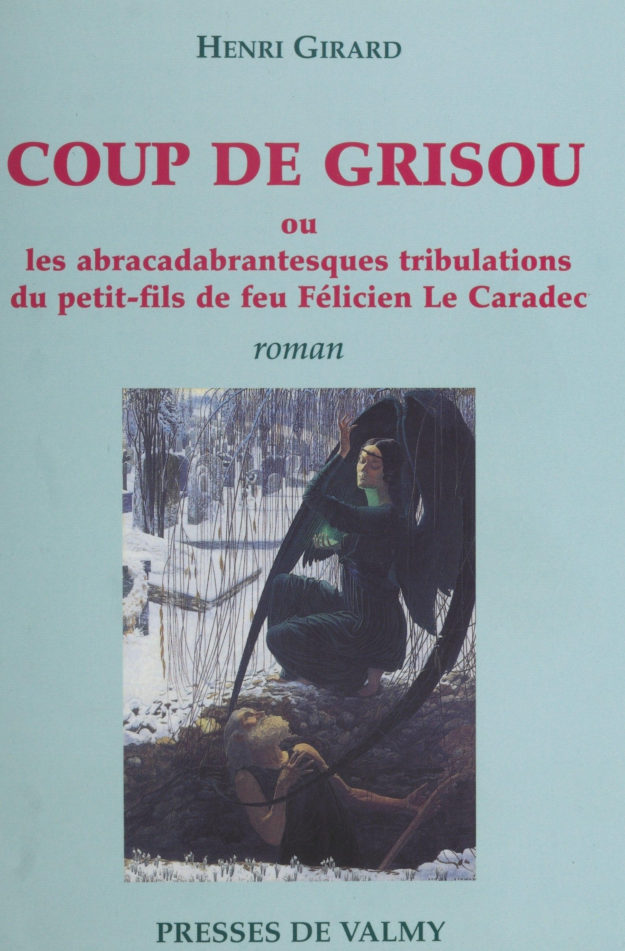 Coup de grisou ou Les abracadabrantesques tribulations du petit-fils de feu Félicien Le Caradec