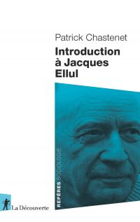Introduction à Jacques Ellul | Chastenet, Patrick (1955-....). Auteur