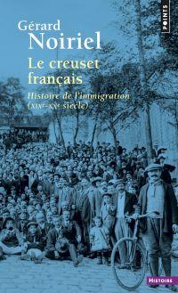 Le Creuset français. Histoire de l'immigration (XIXe-XXe siècle) | Noiriel, Gérard