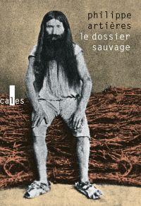 Le dossier sauvage | Artières, Philippe (1968-....). Auteur