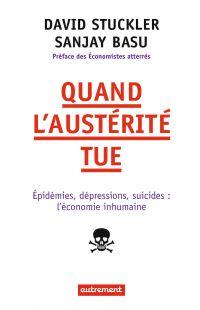 Quand l'austérité tue : épidémies, dépressions, suicides : l'économie inhumaine