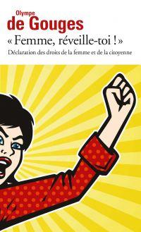 Femme, réveille-toi ! : déclaration des droits de la femme et de la citoyenne et autres écrits