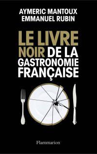 Le Livre noir de la gastronomie française | Mantoux, Aymeric (1976-....). Auteur