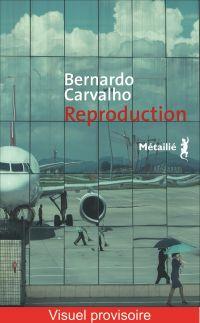 Reproduction | Carvalho, Bernardo (1960-....). Auteur