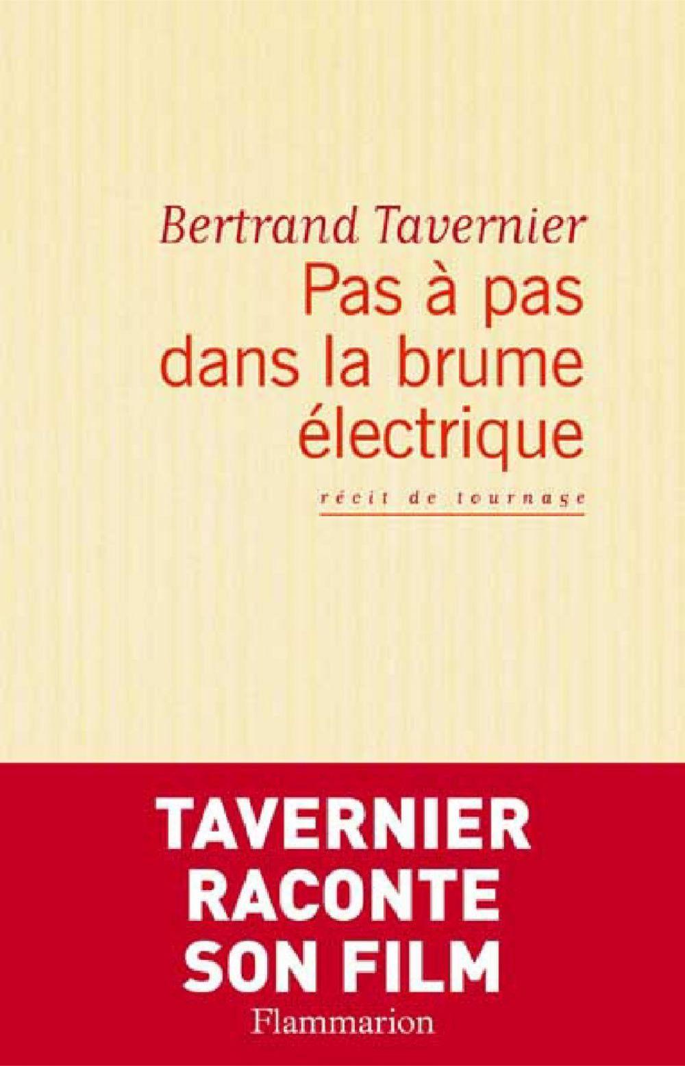 Pas à pas dans la brume électrique. Récit de tournage | Tavernier, Bertrand (1941-2021). Auteur